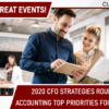 POSTPONED: 1 Day, 2 Great Events – Join Us for the 2020 CFO Strategies Roundtable and Accounting Top Priorities Focus Group!