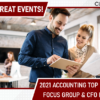 1 Day, 2 Great Events – Join Us for the 2021 Accounting Top Priorities Focus Group and CFO Hot Topics!