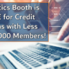 Analytics Booth is FREE for Credit Unions with Less Than 2,000 Members!