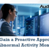 Gain a Proactive Approach to Abnormal Activity Monitoring