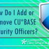 How Do I Add or Remove CU*BASE Security Officers?