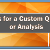 Ask for a Custom Query or Analysis