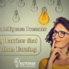 Asterisk Intelligence Presents: Removing Barriers that Keep You from Earning