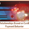 Build Relationships Based on Cardholder Payment Behavior