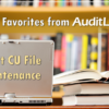 CU*BASE Favorites from AuditLink: Audit CU File Maintenance