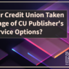 Has Your Credit Union Taken Advantage of CU Publisher's Self-Service Options?