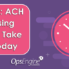 Reminder: ACH Processing Changes Take Effect Today