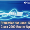 Special Promotion for June: Discount for the Cisco 2900 Router Upgrade!