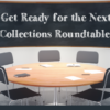 Here comes the next Collections Roundtable – web conference attendance available!