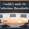 Collections Roundtable Recap