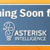 Coming Soon from Asterisk Intelligence…