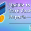 Update to Credit Card Cash Back Reports – 4/7/20