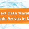 The Next Data Warehouse Upgrade Arrives in March