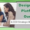 Designing Teller Platforms for Our Future – a CEO Strategic Boot Camp Initiative