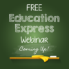 Don't Forget: Join Us for a FREE Education Express Webinar!