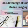 Take Advantage of Our Enhanced Online Imaging Solutions!