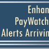 Enhancement for PayWatch Transaction Alerts Arriving Tomorrow