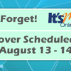 Don't Forget!  It's Me 247 Rollover Scheduled for August 13-14