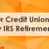 A Note for Your Credit Union: IRA Changes with the New IRS Retirement Legislation