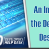 An Introduction to the Developer's Help Desk, Part One