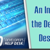 An Introduction to the Developer's Help Desk, Part Two