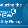 The CU*Answers Monthly Monitor Recap is Now the Owner's View Monthly Recap!
