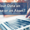 Is Your Data an Expense or an Asset?