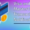 Visa and MasterCard Transaction Notifications