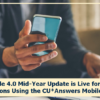 Mobile 4.0 Mid-Year Update is Live for Credit Unions Using the CU*Answers Mobile App