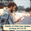 Mobile 4.0 Mid-Year Update – Arriving 10/14/20