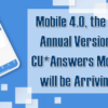 Mobile 4.0, the newest annual version of the CU*Answers Mobile App, will be arriving soon!