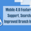 Mobile 4.0 Features Full Tablet Support, Searchable Assist, Improved Branch Info, and More!