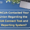 Has the NCUA Contacted Your Credit Union Regarding the New NCUA Connect Tool and MERIT Reporting System?