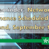 Reminder: Network Maintenance Scheduled for this Weekend, September 18 & 19