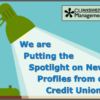We are Putting the Spotlight on New Profiles from our Credit Unions!