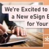 Arriving Tomorrow: a New eSign Experience for Your Members!