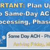 IMPORTANT: Plan Update to Same-Day ACH Processing, Phase 3