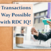 Take Advantage of RDC IQ, the Fastest Method for Posting Member Transactions!