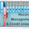 Learn How to Apply a Records Management Program to Your Credit Union!