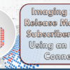 Imaging Solutions Release Management Subscribers: Are You Using an Encrypted Connection?