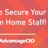 Resources to Secure Your Work from Home Staff!