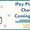 iPay Platform Change Coming in June!