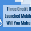 Three credit unions have launched Mobile 4.0!  When will you make the move?