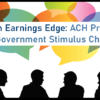Tips from Earnings Edge: ACH Processing for Government Stimulus Checks