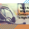 Top 5 Reasons Why Xtension Contact Center is Right for You