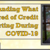 Understanding What is Required of Credit Reporting During COVID-19