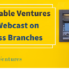 Join Variable Ventures for Today's Webcast on Cashless Branches