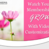 Watch Your Membership Grow with Video Customization!