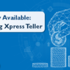 Video Now Available: Introducing Xpress Teller