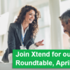 Join Xtend for our Virtual Roundtable, April 20-22